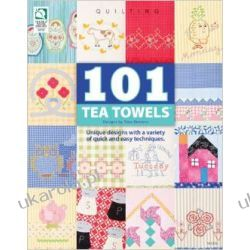101 Tea Towels: Unique Designs with a Variety of Quick and Easy Techniques (Quilting)