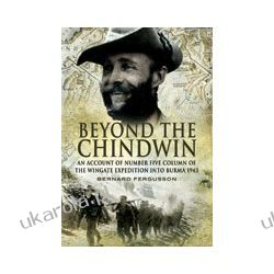 Beyond the Chindwin (Paperback)  An Account of Number Five Column of the Wingate Expedition into Burma 1943