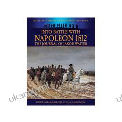 Into Battle With Napoleon 1812 (Paperback)  The Journal of Jakob Walter