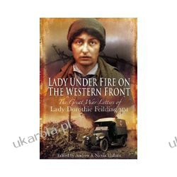 Lady Under Fire on the Western Front (Hardback)  The Great War Letters of Lady Dorothie Feilding MM