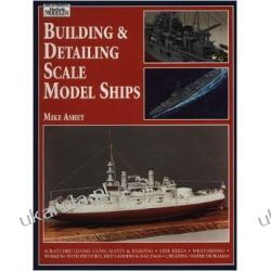Building and Detailing Scale Model Ships