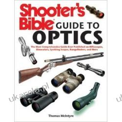 Shooter's Bible Guide to Optics: A Complete Guide to Riflescopes, Binoculars, Spotting Scopes, Rangefinders and More