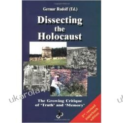 Dissecting the Holocaust: The Growing Critique of 'Truth' and 'Memory' (Holocaust Handbook) Po angielsku