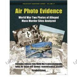 Air Photo Evidence: World War Two Photos of Alleged Mass Murder Sites Analyzed: Volume 27 (Holocaust Handbooks) Po angielsku