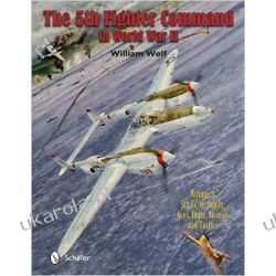 5th Fighter Command in World War II: 5FC vs. Japan -- Aces, Units, Aircraft & Tactics Volume 3