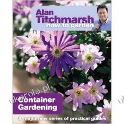 Alan Titchmarsh How to Garden: Container Gardening Projektowanie i planowanie ogrodu