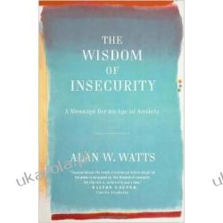 The Wisdom of Insecurity: A Message for an Age of Anxiety Po angielsku