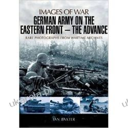 German Army on the Eastern Front - The Advance: Images of War