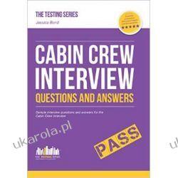 Cabin Crew Interview Questions and Answers 2015 Version (The Testing Series) Rozmowa kwalifikacyjna załogi pokładowej