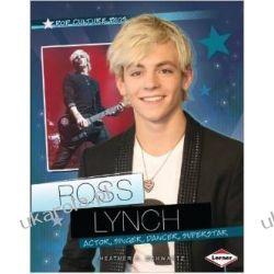 Ross Lynch: Actor, Singer, Dancer, Superstar (Pop Culture BIOS) Po angielsku