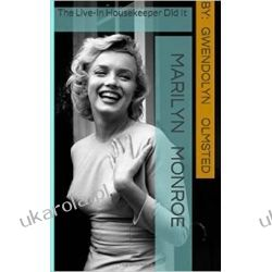Marilyn Monroe: The Live-in Housekeeper did it: .....all of it, acting independently, and the Kennedy's had nothing to do with it Po angielsku