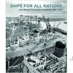 Ships for All Nations John Brown & Company Clydebank 1847-1971