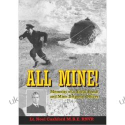 All Mine: Memoirs of a Naval Bomb and Mine Disposal Officer