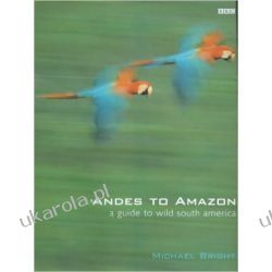 Andes to Amazon: A Guide to Wild South America