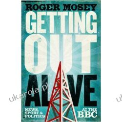 Getting Out Alive: News, Sport and Politics at the BBC