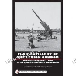FLAK ARTILLERY OF THE LEGION CONDOR Flak Abteilung (mot.) F/88 in the Spanish Civil War 1936-1939 Lucas Molina; Ma Manrique Garcia Jos Projektowanie i planowanie ogrodu