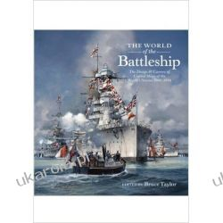 The World of the Battleship: The Design and Careers of Capital Ships of the World s Navies 1900 1950