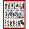 An Illustrated Encyclopedia of Uniforms of the American War of Independence 1775-1783