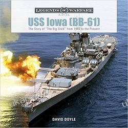 "USS Iowa (BB-61): The Story of ""The Big Stick"" from 1940 to the Present David Doyle"