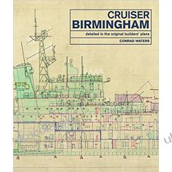 Cruiser Birmingham: Detailed in the Original Builders' Plans