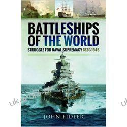 Battleships of the World: Struggle for Naval Supremacy 1820-1945