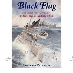 Black Flag: The Surrender of Germany's U-Boat Forces on Land and at Sea  Lawrence Paterson Projektowanie i planowanie ogrodu