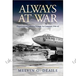 Always at War: Organizational Culture in Strategic Air Command, 1946-62