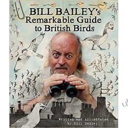 Bill Bailey's Remarkable Guide to British Birds
