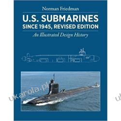 U.S. Submarines Since 1945: An Illustrated Design History Norman Friedman