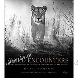 Wild Encounters: Iconic Photographs of the World's Vanishing Animals and Cultures
