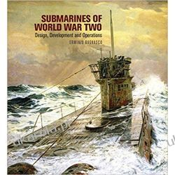 Submarines of World War Two Design, Development & Operations Erminio Bagnasco