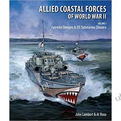 Allied Coastal Forces of World War II Volume I Fairmile Designs & US Submarine Chasers