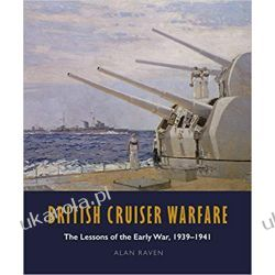 British Cruiser Warfare The Lessons of the Early War 1939-1941 Alan Raven