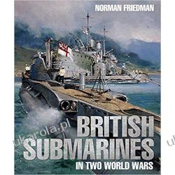 British Submarines in Two World Wars Norman Friedman