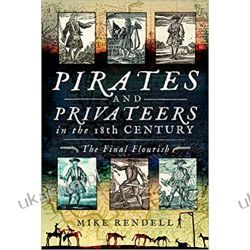 Pirates and Privateers in the 18th Century: The Final Flourish Mike Rendell