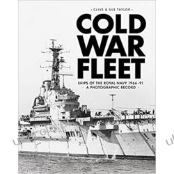 Cold War Fleet Ships of the Royal Navy 1966–91 A Photographic Album