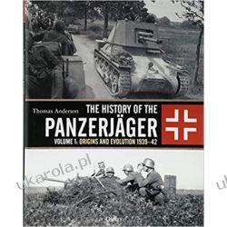 The History of the Panzerjäger Volume 1 Origins and Evolution 1939–42