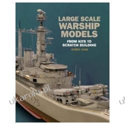 Large Scale Warship Models From Kits to Scratch Building