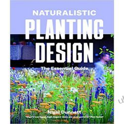 Naturalistic Planting Design The Essential Guide How to Design High-Impact, Low-Input Gardens