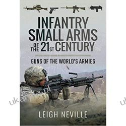 Infantry Small Arms of the 21st Century: Guns of the World's Armies