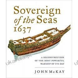 Sovereign of the Seas, 1637: A Reconstruction of the Most Powerful Warship of its Day