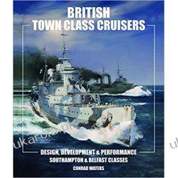 British Town Class Cruisers Southampton & Belfast Classes Design, Development & Performance