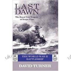 Last Dawn: The Royal Oak Tragedy at Scapa Flow