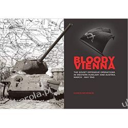 Bloody Vienna: The Soviet Offensive Operations in Western Hungary and Austria, March-may 1945