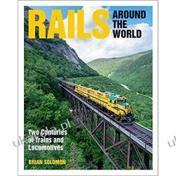 Rails Around the World Two Centuries of Trains and Locomotive