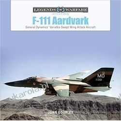 F-111 Aardvark: General Dynamics' Variable-Swept-Wing Attack Aircraft: