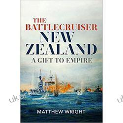 The Battlecruiser New Zealand: A Gift to Empire