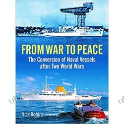 From War to Peace The Conversion of Naval Vessels After Two World Wars