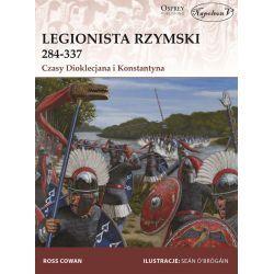 Legionista rzymski 284-337. Czasy Dioklecjana i Konstantyna