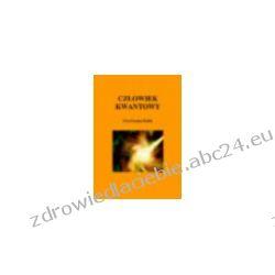 Człowiek kwantowy. Budowanie zintegrowanego podejścia do zdrowia i rozwoju człowieka (ebook)